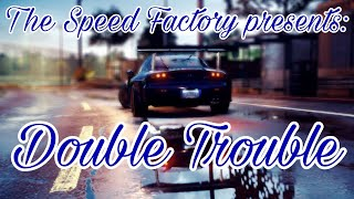 The Speed Factory presents: Double Trouble (Need For Speed 2015)