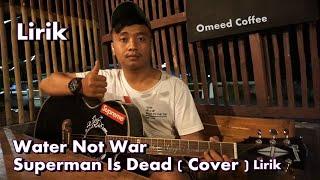 Water Not War - Superman Is Dead Lirik ( Cover )