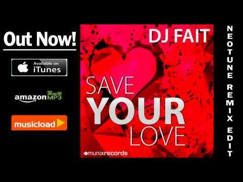 Dj Fait -- Save Your Love (Neotune Remix Edit) /// VÖ: 04.04.2014