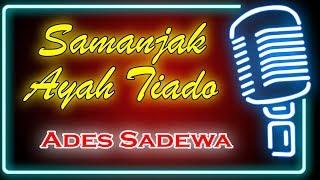 Samanjak Ayah Tiado (Karaoke Minang) ~ Ades Sadewa