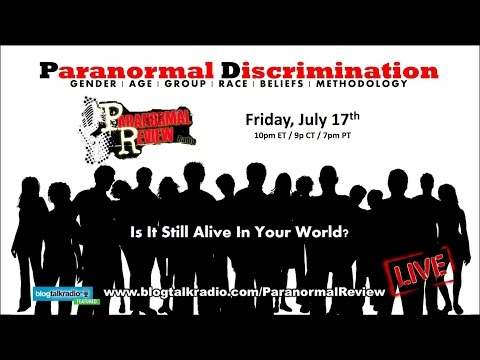 Paranormal Review Radio: Paranormal Discrimination: Is it Still Alive In Your World?