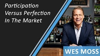 Participation Vs Perfection In The  Market | Wes Moss | Stock Market Timing