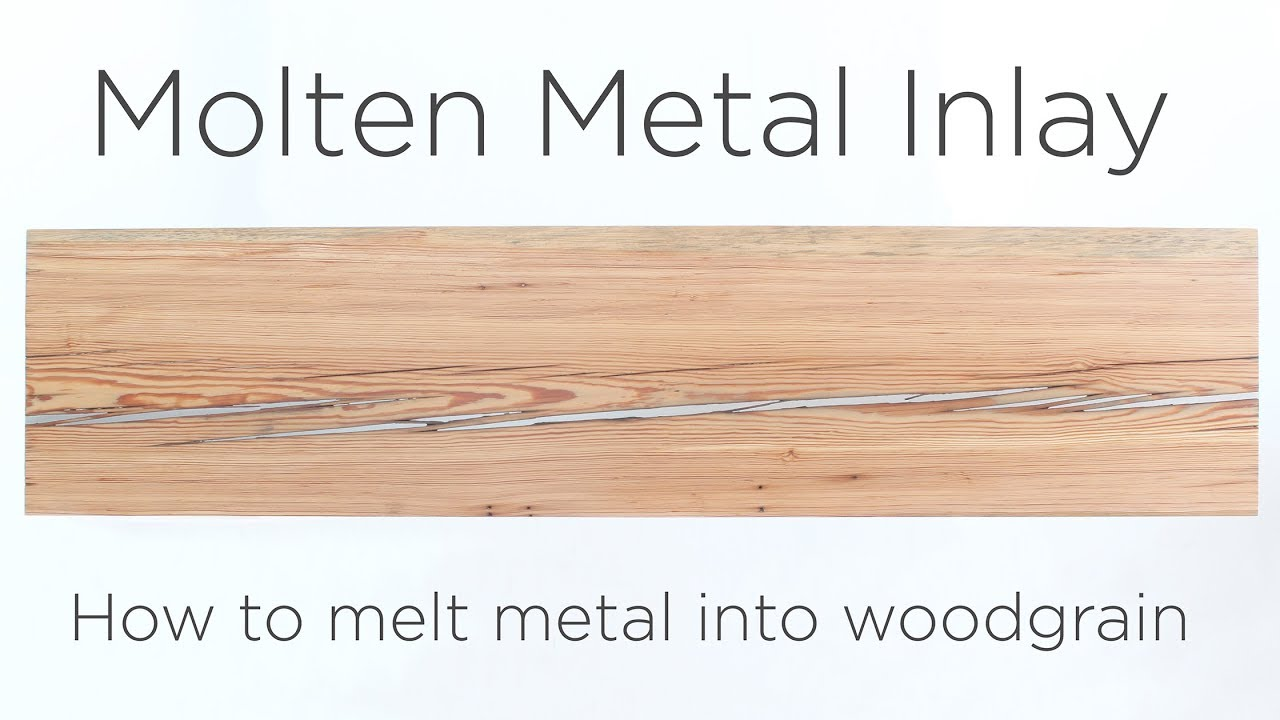 Molten Metal Inlay How To Melt Metal Into Wood Grain