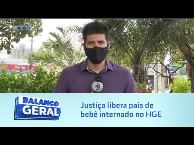 Medidas cautelares: Justiça libera pais de bebê internado no HGE por desnutrição