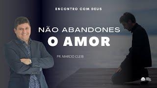 Não abandones o amor | Rev. Marcio Cleib
