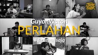 GuyonWaton - Perlahan   edisi #dirumahsaja cover Tangi Gasek