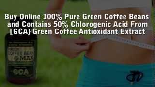 Green Coffee Bean - Benefits Of Chlorogenic Acid