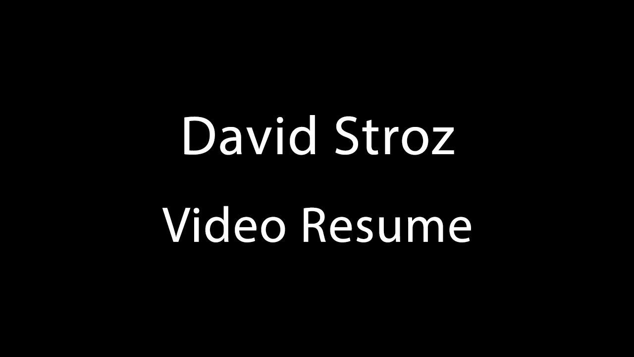 David Stroz Video Resume Youtube