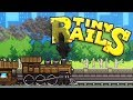 Unlocking Rare Cars! - Tiny Rails the Train Management Tycoon! - Tiny Rails Gameplay