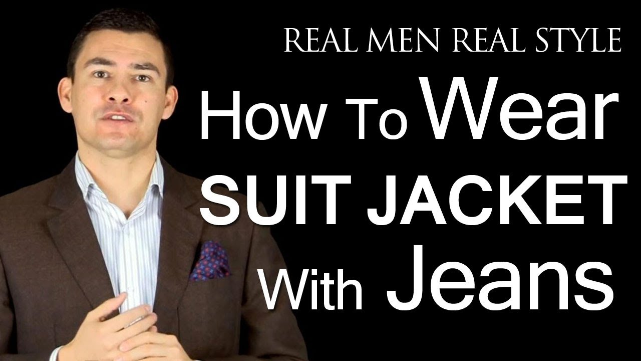 How to Wear A Men\u0027s Suit Jacket With Jeans , How To Pull Off Denim \u0026 Suit  Jackets , Style Tips