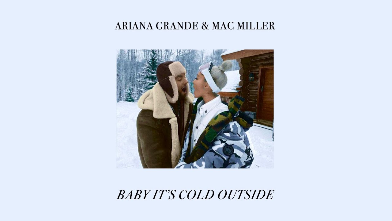 Ariana Grande Mac Miller Baby It S Cold Outside Original