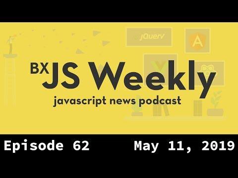 BxJS Weekly Ep. 62 - May 11, 2019 (javascript news podcast) thumbnail