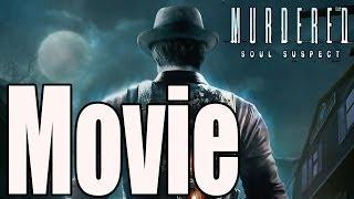 Murdered Soul Suspect - All Cutscenes (Game Movie)
