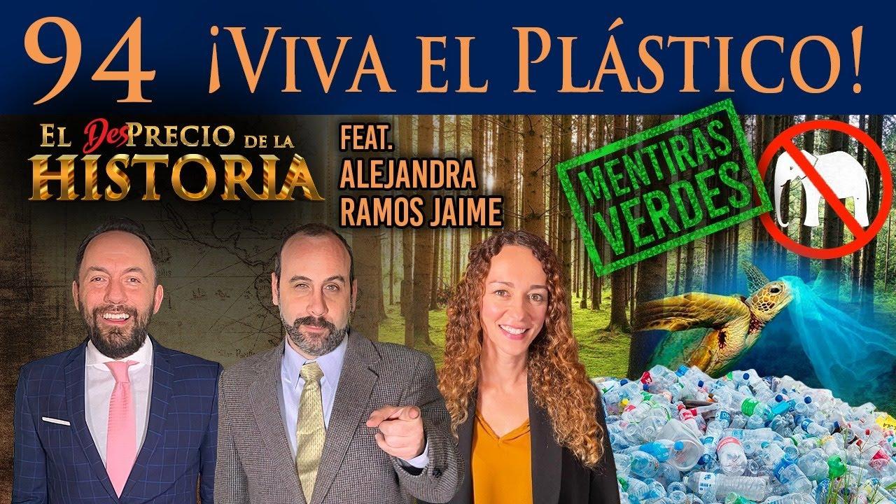 94 - ¡Viva el plástico! (Mentiras verdes) ft. Alejandra Ramos Jaime - El Desprecio de la Historia