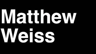 How to Pronounce Matthew Weiss Producer TMZ Celebrity Tabloid TV News Show
