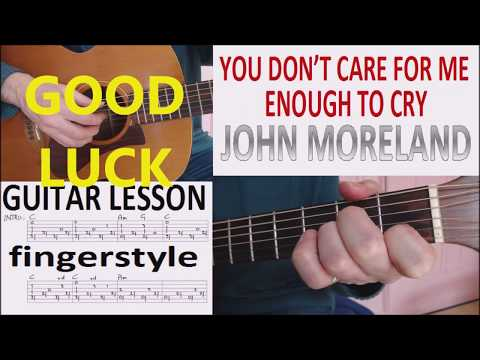 YOU DON'T CARE FOR ME ENOUGH TO CRY - JOHN MORELAND fingerstyle GUITAR LESSON
