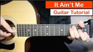 Kygo, Selena Gomez - It Ain't Me | Guitar Lesson (Tutorial) How to play Chords