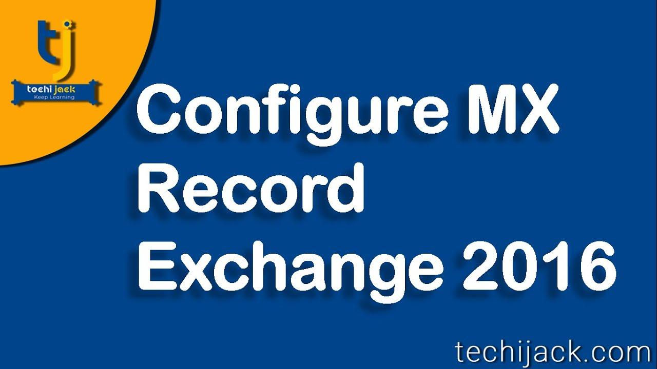 Exchange Server 2016 Mx Record Configuration | Techijack com