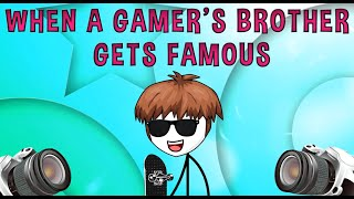 When a Gamers Brother Gets Famous