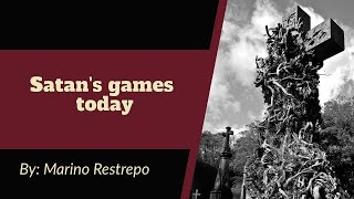 Satan's Games Today By Marino Restrepo. 27th July 2020