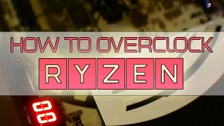 How to Overclock Ryzen - R7-1800x, 1700x & 1700 | Bios Overclocking Guide