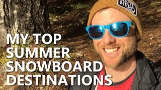 My Top Summer Snowboarding Destinations