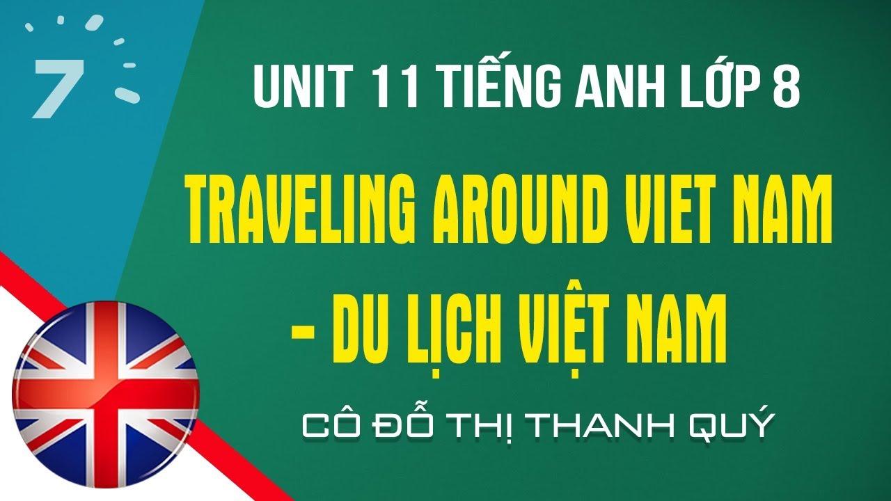Unit 11 Tiếng Anh lớp 8: Traveling around Viet Nam - Du lịch Việt Nam|HỌC247