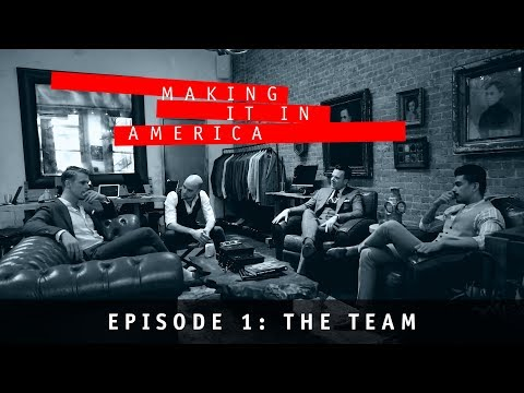 """""""Making It In America"""" Episode 1: THE TEAM"""