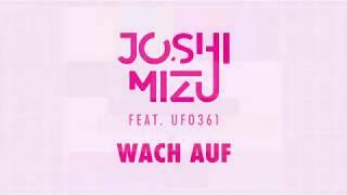 JOSHI MIZU feat UFO361  WACH AUF