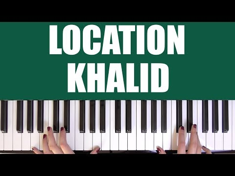 HOW TO PLAY: LOCATION - KHALID
