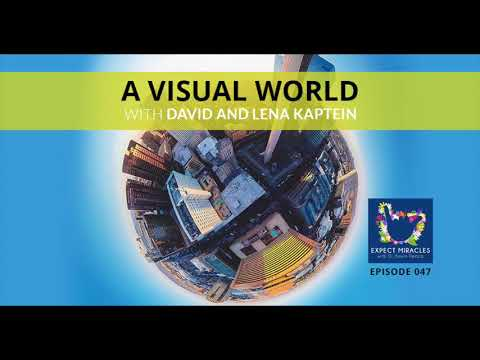 Expect Miracles Ep#47 A Visual World with David and Lena Kaptein