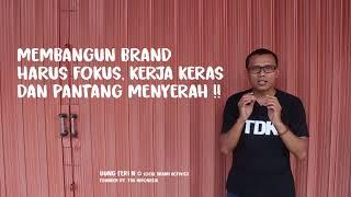 Membangun Brand Itu Harus Fokus, Kerja Keras & Pantang Menyerah !!!