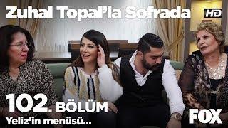 Yeliz'in menüsü... Zuhal Topal'la Sofrada 102. Bölüm