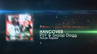 [TRAP] PSY & Snoop Dogg - Hangover (Aurum trap remix) [FREE DOWNLOAD]