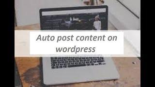 Auto post content on wordpress
