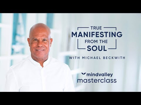 True Manifesting From The Soul With Michael Beckwith - Mindvalley Masterclass Trailer