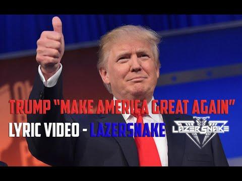 "TRUMP ""Make America Great Again"" - LazerSnake (Lyric Video)"