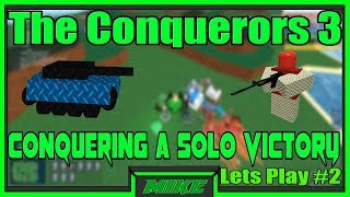 Roblox The Conquerors 3 Lets Play #2 Conqueroring A Solo Victory! Roblox TC3 Lets Play Series #2!