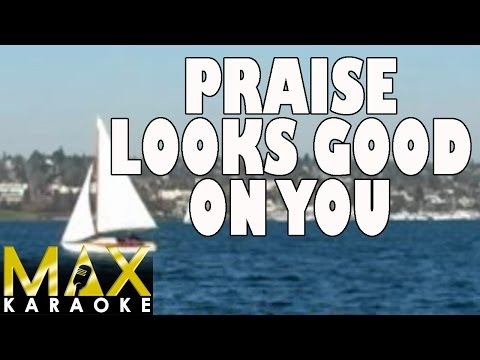 Praise Looks Good On You (Praise Song Karaoke Version)