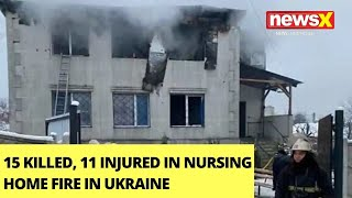 15 Killed, 11 Injured In Nursing Home Fire In Ukraine | NewsX