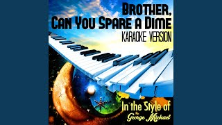Brother, Can You Spare a Dime (In the Style of George Michael) (Karaoke Version)