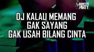 DJ KALAU MEMANG GAK SAYANG GAK USAH BILANG CINTA