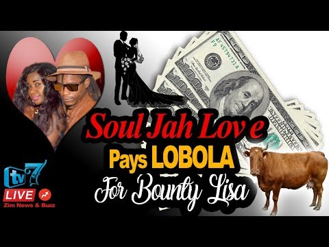 Soul Jah Love Pays Lobola 💰💸 For ❤️ Bounty Lisa, 💋❤️✓✓ WATCH VIDEO✓