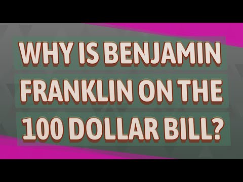 Why Is Benjamin Franklin On The 100 Dollar Bill?