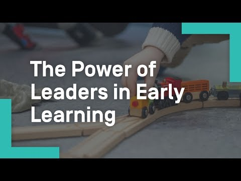 The Power of Leaders in Early Learning
