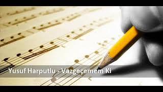 Yusuf Harputlu - Vazgeçemem Ki