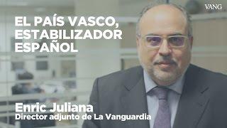 El País Vasco, estabilizador español | Enric Juliana