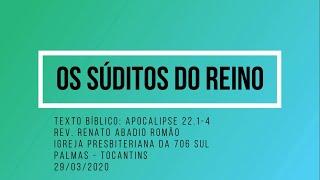 Os Súditos do Reino - Rev. Renato Romão - 29/03/2020