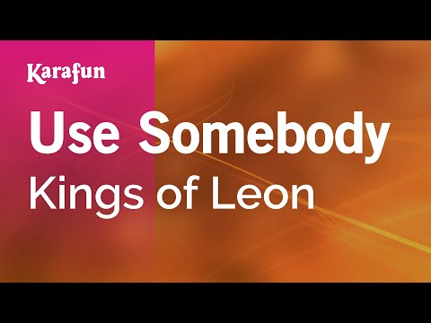 Karaoke Use Somebody - Kings of Leon *