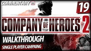 Company Of Heroes 2 Walkthrough Gameplay - PART 19 | Poznan Citadel (Commentary)